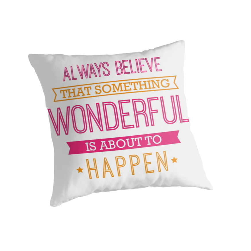 Image result for always believe something wonderful is about to happen quote