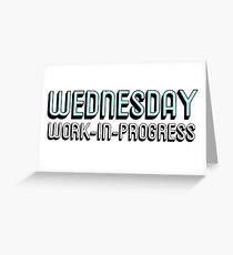 WEDNESDAY: WORK-IN-PROGRESS Greeting Card