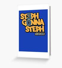 Steph Gonna Steph Greeting Card