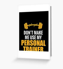 Funny Personal Trainer Shirt   Don't make me use my personal trainer voice Greeting Card