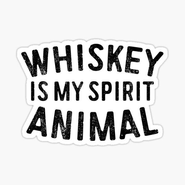 Whiskey Is My Spirit Animal Sticker