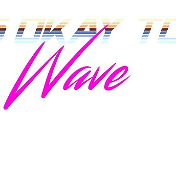 It's okay to be Wave by EvaEV