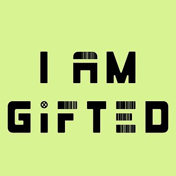 I AM GIFTED by ao01