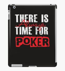 There Is Always Time For Poker - Funny  iPad Case/Skin