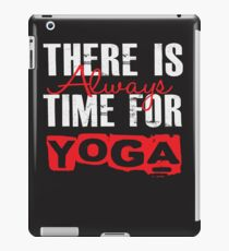 There Is Always Time For Yoga - Funny iPad Case/Skin