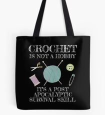 Crochet is not a hobby it's a post apocalyptic survival skill Tote Bag