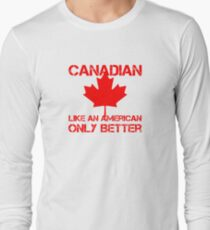 Canadian Like An American Only Better Long Sleeve T-Shirt