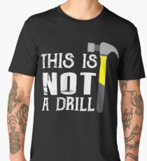 This is not a Drill - Hammer Funny  Men's Premium T-Shirt