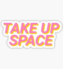 Take up space Sticker