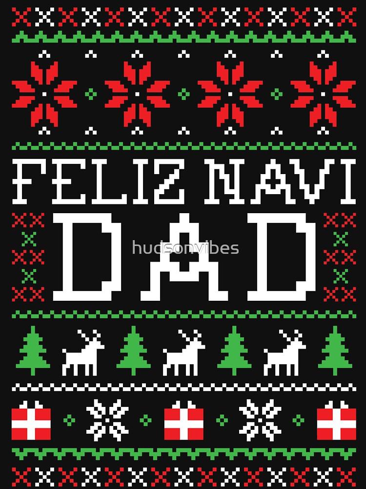 Feliz Navi DAD - Ugly Christmas Sweater by hudsonvibes