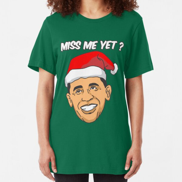 Miss me yet Obama Funny Christmas T-Shirt Slim Fit T-Shirt