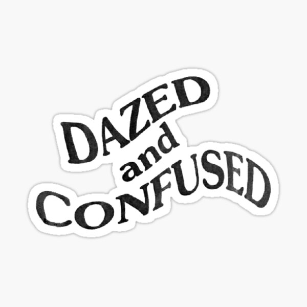 ~DAZED AND CONFUSED~ Sticker