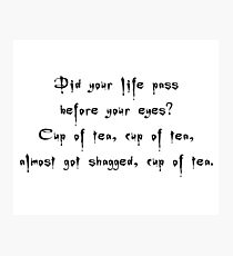 Spike to Giles Cup of Tea, Nearly Got Shagged - Buffy the Vampire Slayer Quote, BtVS, 90s, Joss Whedon Photographic Print