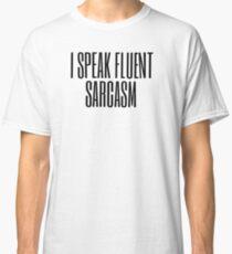 I Speak Fluent Sarcasm (black) Classic T-Shirt
