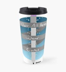 Not All Heroes Wear Capes Travel Mug