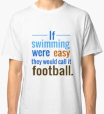 If Swimming Were Easy They Would Call it Football Classic T-Shirt