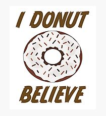 Donut Funny Design - I Donut Believe Photographic Print