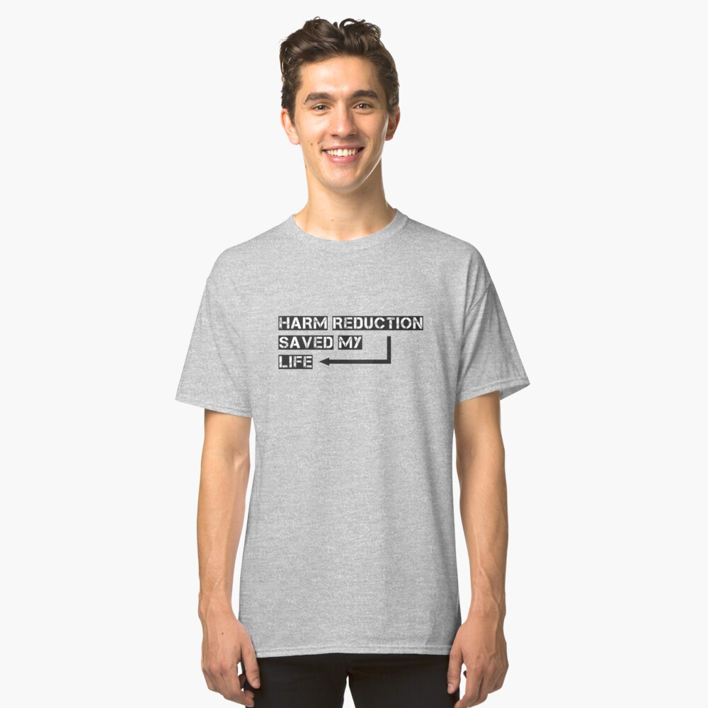 Harm reduction Classic T-Shirt Front