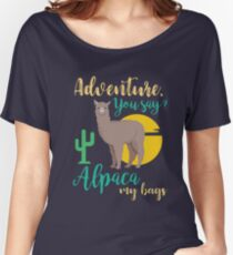Adventure You Say? Alpaca My Bags Funny Travel Women's Relaxed Fit T-Shirt