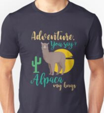 Adventure You Say? Alpaca My Bags Funny Travel Unisex T-Shirt
