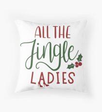 ALL THE JINGLE LADIES Throw Pillow