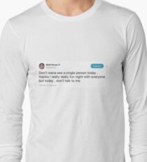 dont talk to me Long Sleeve T-Shirt