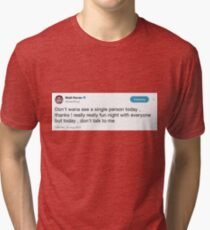 dont talk to me Tri-blend T-Shirt