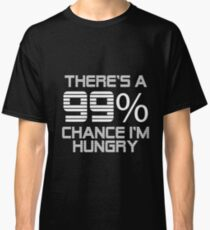 Funny I'm Pregnant Design There's a 99% Chance I'm, Hungry Classic T-Shirt