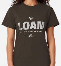 Loam Wasn't Built In A Day - Gardeners Classic T-Shirt