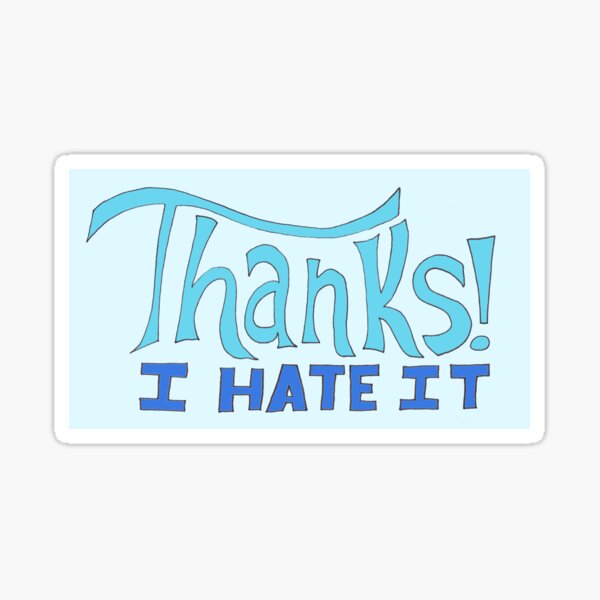 Thanks! I Hate It Sticker