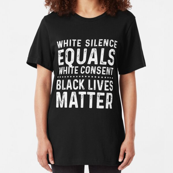White Silence Equals White Consent Black Lives Matter Slim Fit T-Shirt