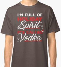 I'm Full Of Holiday Spirit It's Called Vodka Christmas Tee Classic T-Shirt