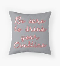 Drink Your Ovaltine Throw Pillow