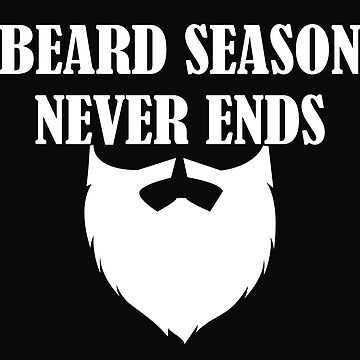 Beard Funny Design - Beard Season Never Ends by kudostees