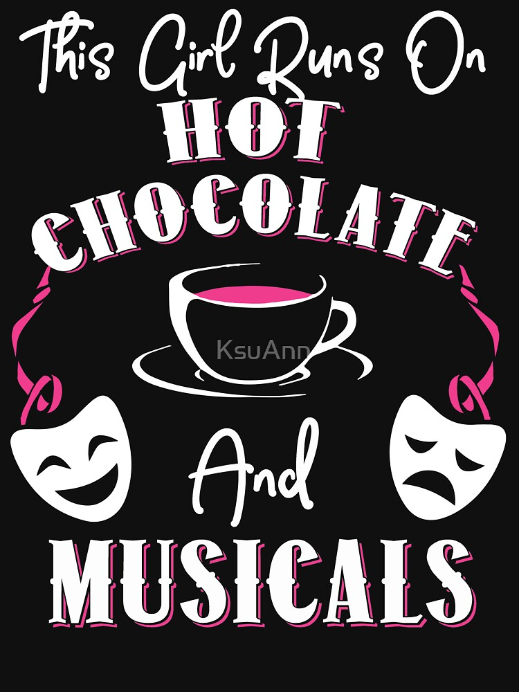 Esta camiseta de Girl Runs On Hot Chocolate and Musicals de KsuAnn