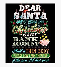 Dear Santa All I Want Fat Bank Account Thin Body Funny Photographic Print