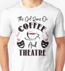 This Girl Runs On Coffee and Musicals T-Shirt T-Shirt