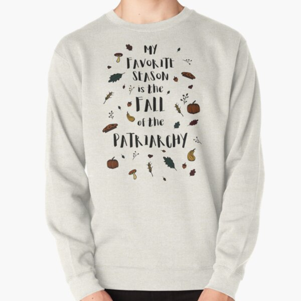My Favorite Season is the Fall of the Patriarchy Feminist Tshirt Pullover Sweatshirt