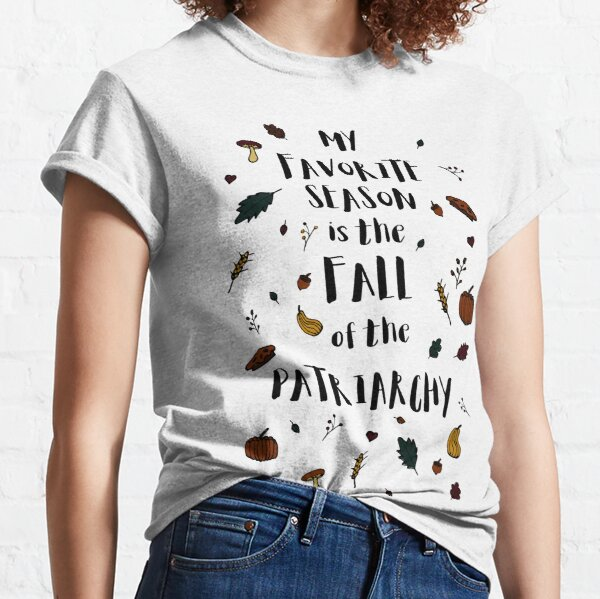 My Favorite Season is the Fall of the Patriarchy Feminist Tshirt Classic T-Shirt