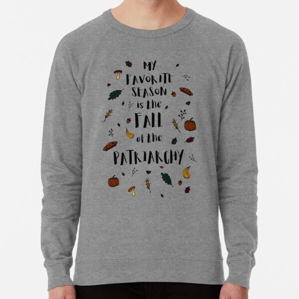 My Favorite Season is the Fall of the Patriarchy Feminist Tshirt Lightweight Sweatshirt