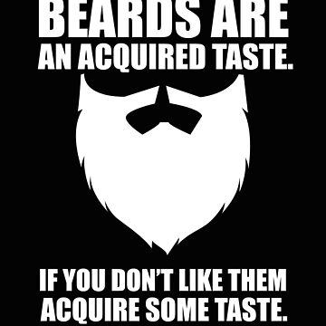 Beard Funny Design - Beards Are An Acquired Taste If You Dont Like Them Acquire Some Taste by kudostees