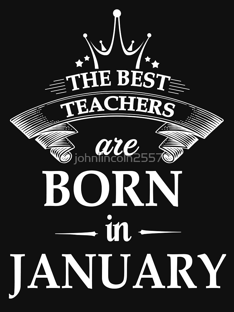 The best teachers are born in January by johnlincoln2557