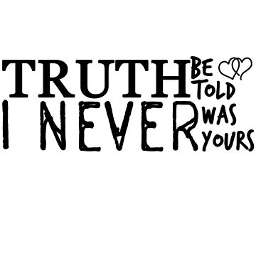 Truth Be Told I Never Was Yours by xardx