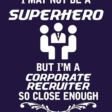 Not Superhero But Corporate Recruiter Funny Gift by AlwaysAwesome