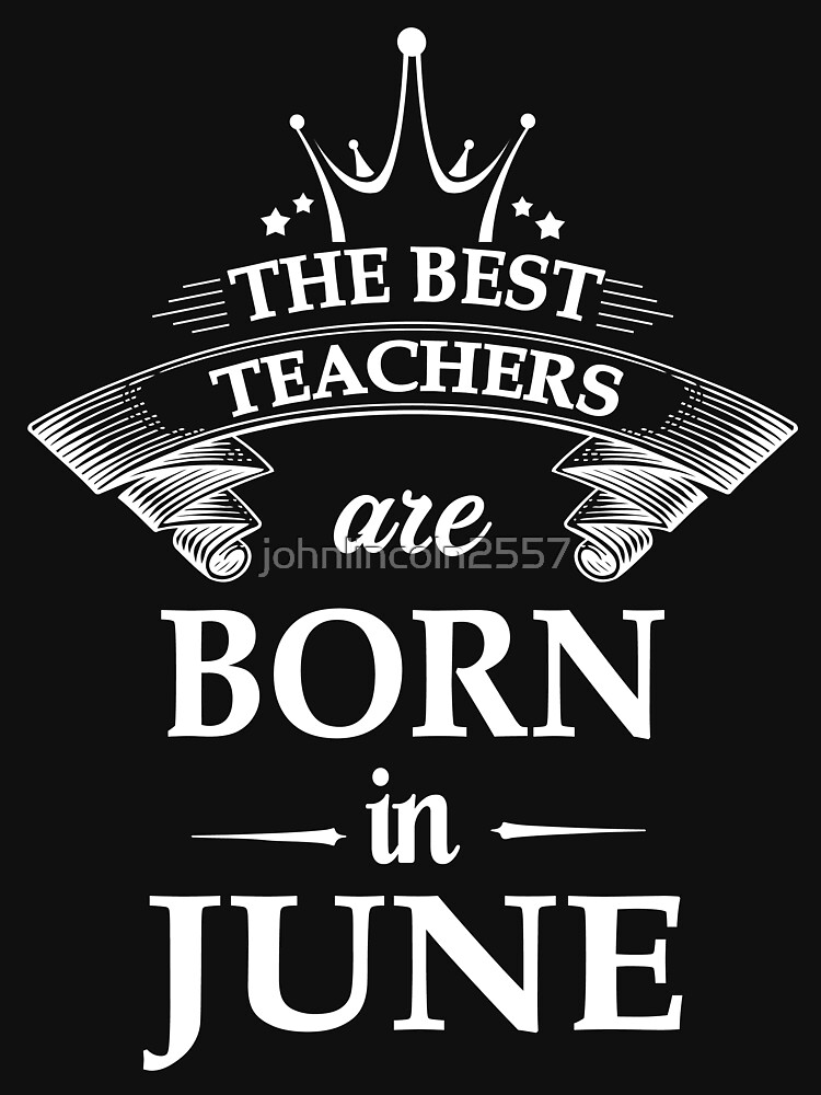 The best teachers are born in June by johnlincoln2557