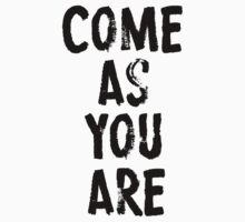 Come As You Are | Unisex T-Shirt