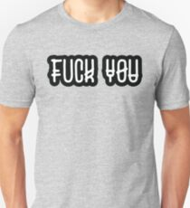 Fuck You - Black And White Offensive Text Quote T-Shirt