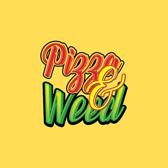 Pizza And Weed - Cool Funny Stoner Text - Cartoon Style Typography ...