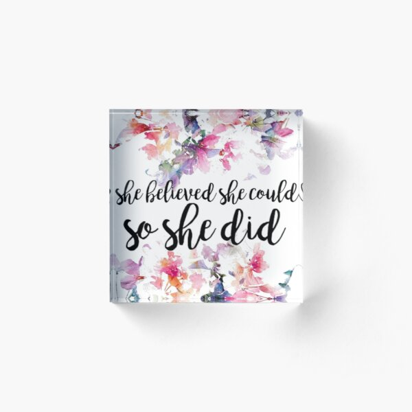 She Believed She Could So She Did Floral Acrylic Block