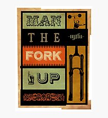 Cycling - Man the fork up (MTB) Photographic Print